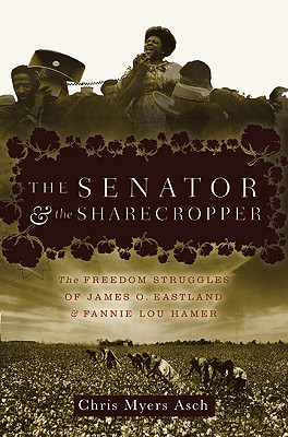 Image for Senator and the Sharecropper: The Freedom Struggles of James O. Eastland and Fan