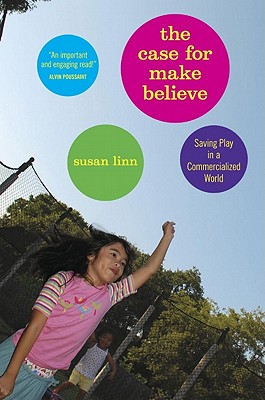 Image for The Case for Make Believe: Saving Play in a Commercialized World