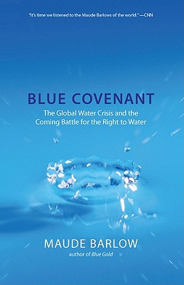 Image for Blue Covenant: The Global Water Crisis and the Coming Battle for the Right to Wa