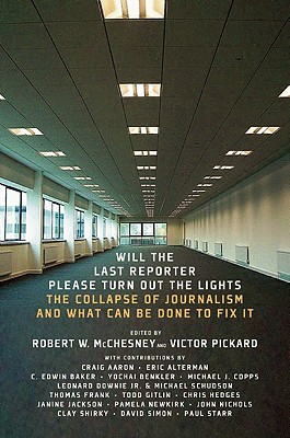 Image for Will the Last Reporter Please Turn out the Lights: The Collapse of Journalism and What Can Be Done To Fix It