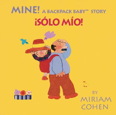 Mine! /S�lo M�o!-Backpack Baby Board Books (English/Spanish Edition), Miriam Cohen