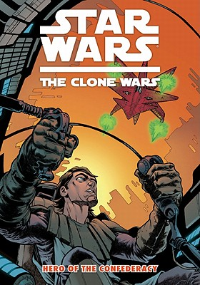 Image for Star Wars: The Clone Wars - Hero of the Confederacy (Star Wars: Clone Wars (Dark Horse))