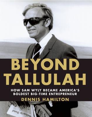 Image for Beyond Tallulah: How Sam Wyly Became America's Boldest Big-Time Entrepreneur