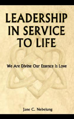 Leadership in Service to Life, Jane C. Nebelung