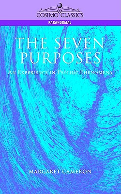 The Seven Purposes: An Experience in Psychic Phenomena, Cameron, Margaret