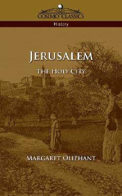 Jerusalem: The Holy City, Margaret Oliphant