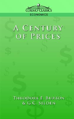 A Century of Prices, Selden, G. C.; Burton, Theodore E.
