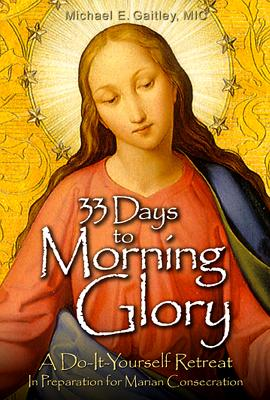 Image for 33 Days to Morning Glory: A Do-It-Yourself Retreat In Preparation for Marian Consecration