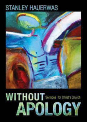 Image for Without Apology: Sermons for Christ's Church