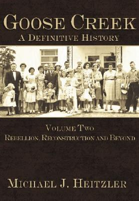 Goose Creek, A Definitive History:: Rebellion, Reconstruction and Beyond