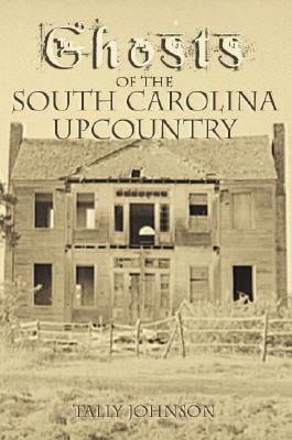 GHOSTS OF THE SOUTH CAROLINA UPCOUNTRY (HAUNTED AMERICA), JOHNSON, TALLY