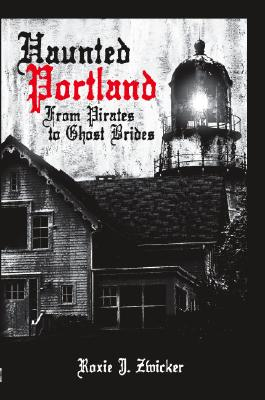 Image for Haunted Portland:: From Pirates to Ghost Brides (Haunted America)