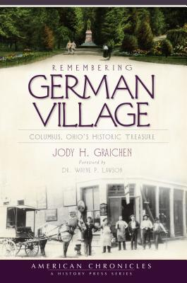Remembering German Village: Columbus, Ohio's Historic Treasure (American Chronicles), Graichen, Jody H.
