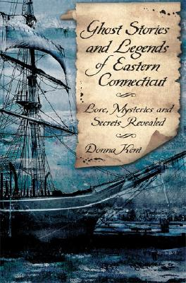 "Image for ""Ghost Stories and Legends of Eastern Connecticut: Lore, Mysteries and Secrets Revealed (Haunted America)"""