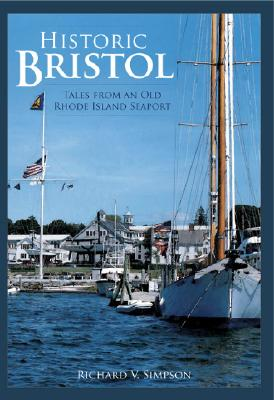 Historic Bristol:: Tales from an Old Rhode Island Seaport (Brief History), Simpson, Richard V.