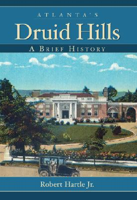 Atlanta's Druid Hills:: A Brief History, Hartle Jr., Robert