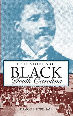 Image for TRUE STORIES OF BLACK SOUTH CAROLINA