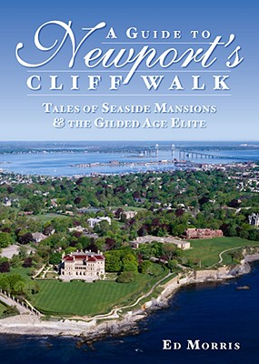 Image for A Guide to Newport's Cliff Walk (RI): Tales of Seaside Mansions and the Gilded Age Elite