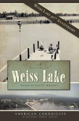 A History of Weiss Lake, Wright, Douglas Scott