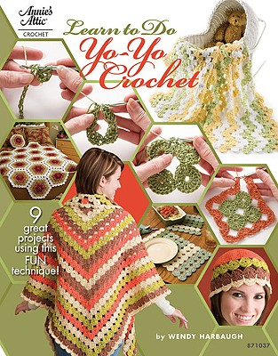 Learn to Yo-Yo Crochet (Annie's Attic: Crochet), Harbaugh, Wendy