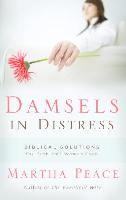 Image for Damsels in Distress: Biblical Solutions for Problems Women Face