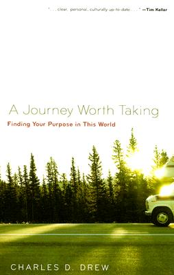 Image for A Journey Worth Taking: Finding Your Purpose in This World