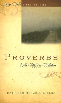 Proverbs: the Ways of Wisdom (Living Word Bible Studies), Kathleen Buswell Nielson