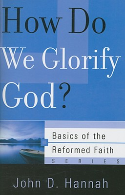 Image for How Do We Glorify God? (Basics of the Faith) (Basics of the Reformed Faith)