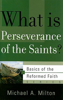 Image for What Is Perseverance of the Saints? (Basics of the Faith) (Basics of the Reformed Faith)