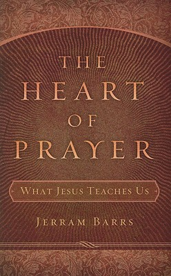 Image for The Heart of Prayer: What Jesus Teaches Us