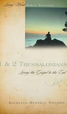 1 & 2 Thessalonians: Living the Gospel to the End (Living Word Bible Studies), Kathleen Buswell Nielson