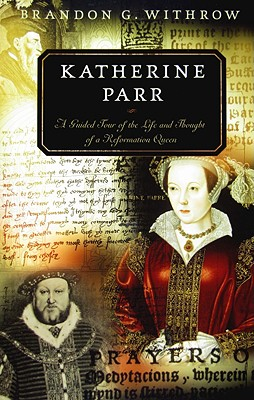 Image for Katherine Parr: A Guided Tour of the Life and Thought of a Reformation Queen