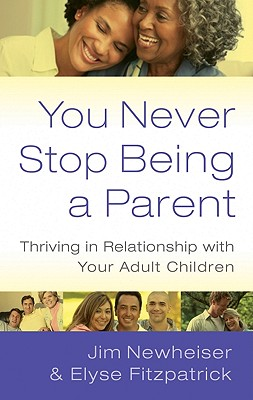 Image for You Never Stop Being a Parent: Thriving in Relationship With Your Adult Children