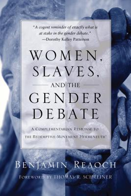 Image for Women, Slaves, and the Gender Debate: A Complementarian Response to the Redemptive-Movement Hermeneutic