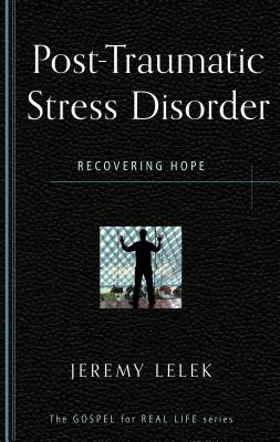 Image for Post Traumatic Stress Disorder: Recovering Hope (Gospel for Real Life)