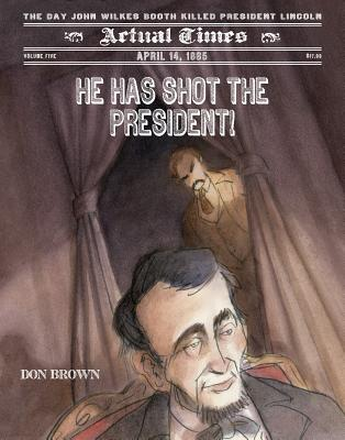 Image for He Has Shot the President!: April 14, 1865: The Day John Wilkes Booth Killed President Lincoln (Actual Times)