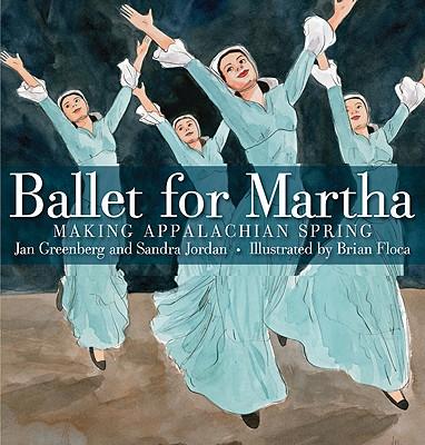 Ballet for Martha: Making Appalachian Spring, Jan Greenberg, Sandra Jordan