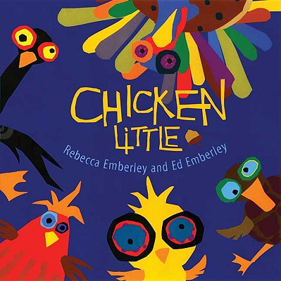 Chicken Little, Emberley, Rebecca; Emberley, Ed
