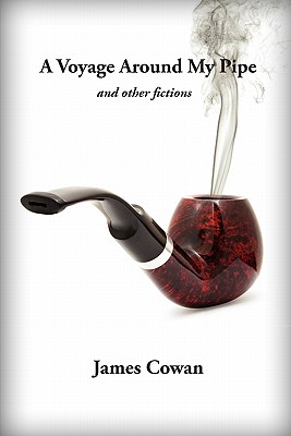 A Voyage Around My Pipe and Other Fictions, Cowan, James