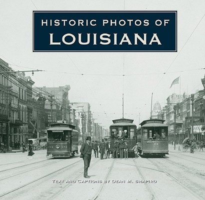 Historic Photos of Louisiana, Shapiro, Dean M.