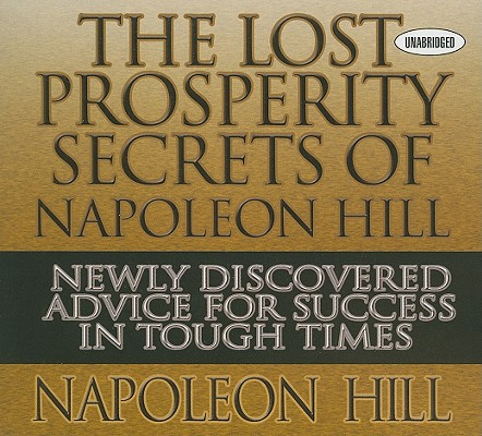 The Lost Prosperity Secrets of Napoleon Hill: Newly Discovered Advice for Success in Tough Times (Your Coach in a Box), Hill, Napoleon