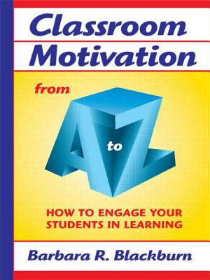 Image for Classroom Motivation from A to Z: How to Engage Your Students in Learning (A to Z Series)