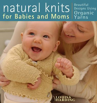 Natural Knits for Babies and Moms, Harding, Louisa