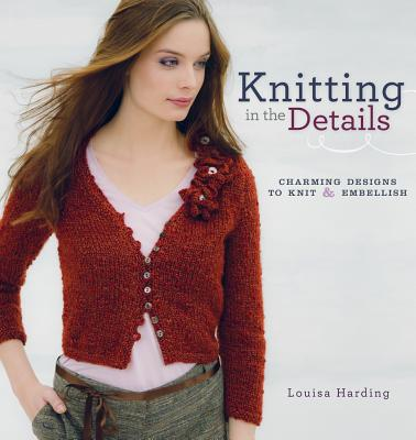 Image for Knitting in the Details: Charming Designs to Knit and Embellish