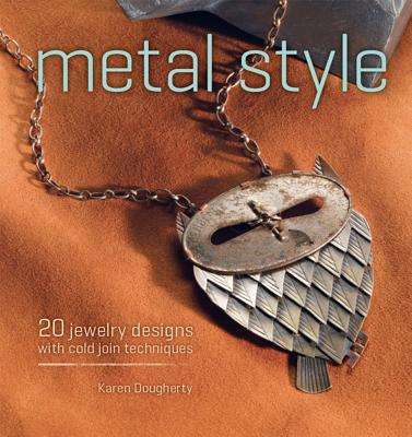 Image for Metal Style: 20 Jewelry Designs with Cold Join Techniques