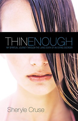 Image for Thin Enough: My Spiritual Journey Through the Living Death of an Eating Disorder