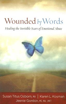 Image for Wounded by Words: Healing the Invisible Scars of Emotional Abuse