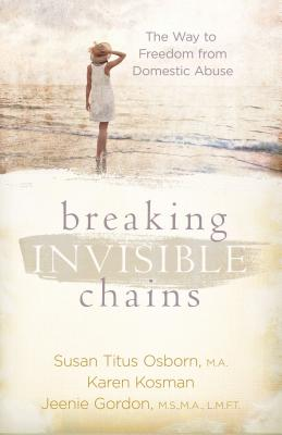 Image for Breaking Invisible Chains: The Way to Freedom from Domestic Abuse