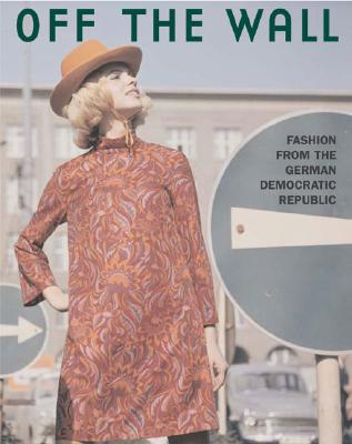 Image for Off the Wall: Fashion from East Germany, 1964 to 1980