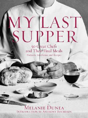 Image for My Last Supper: 50 Great Chefs and Their Final Meals / Portraits, Interviews, and Recipes